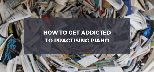addicted to practising piano
