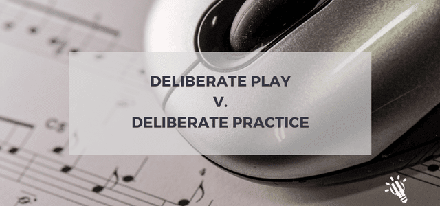 deliberate play deliberate practice