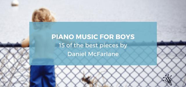 piano musicc for boys daniel mcfarlane