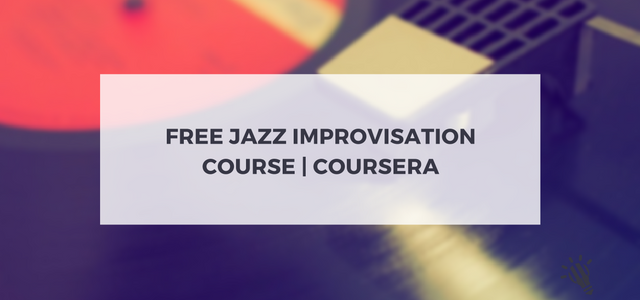 Free Jazz Improvisation Course |Coursera