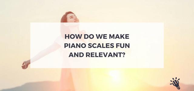 fun relevant piano scales