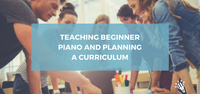 Teaching beginner piano and planning a curriculum