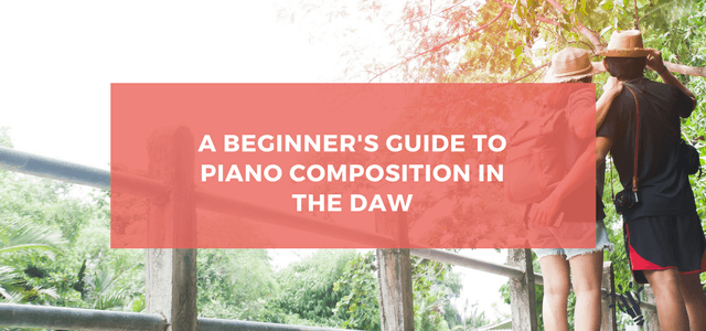 beginners guide piano composition daw