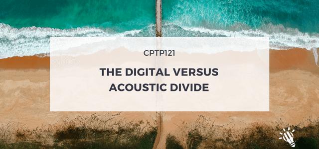 CPTP121_The-Digital-versus-Acoustic-Divide