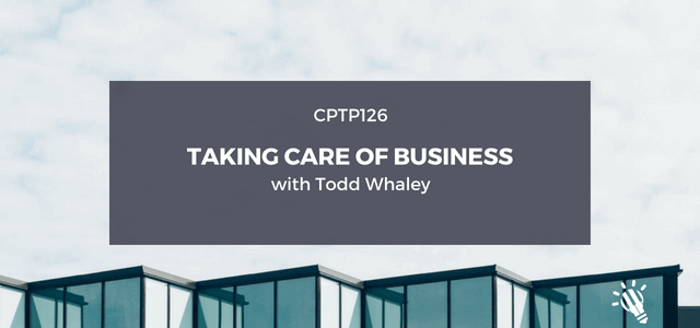 CPTP126_-Taking-Care-of-Business-with-Todd-Whaley