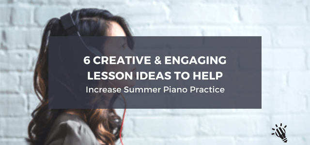 6-Creative-and-Engaging-Lesson-Ideas-to-Help-Increase-Summer-Piano-Practice