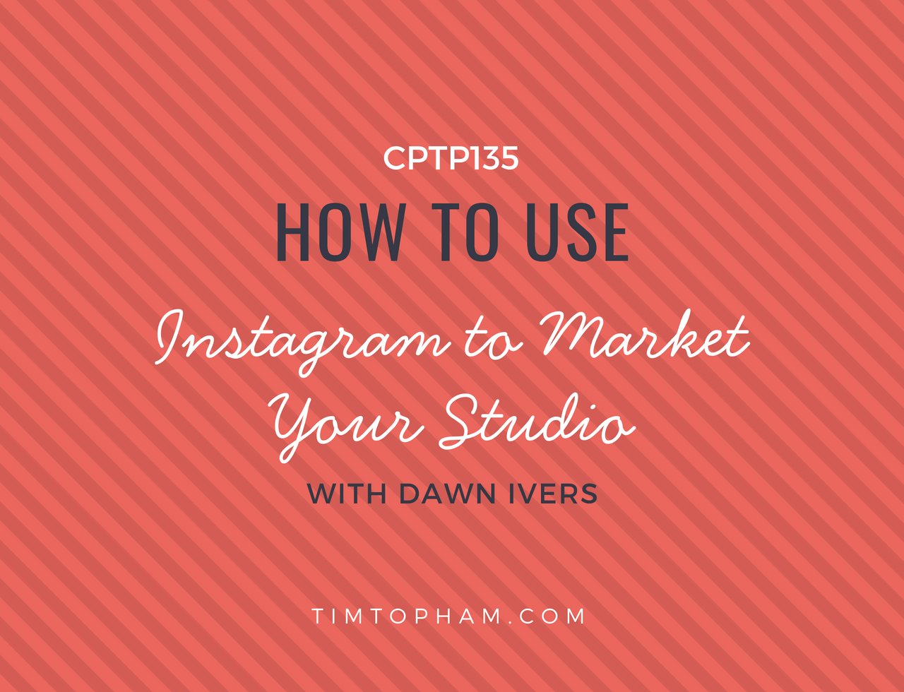 CPTP135_-How-to-use-Instagram-to-Market-Your-Studio-with-Dawn-Ivers