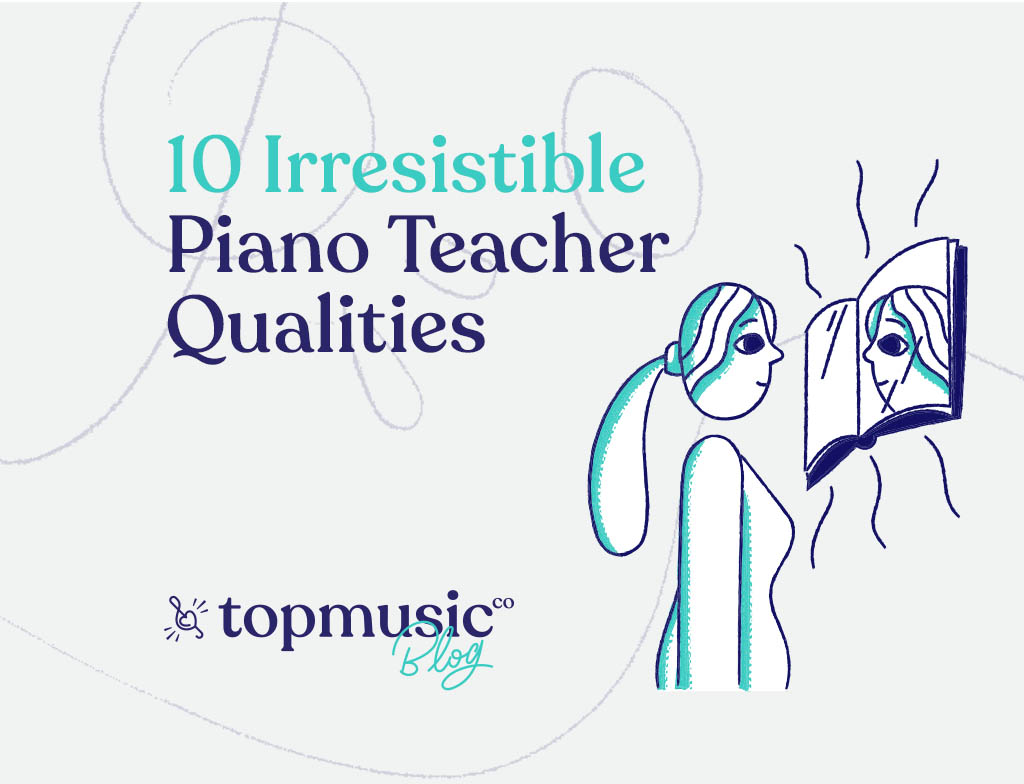 10 Irresistible Piano Teacher Qualities_Topmusic_Blog_Banner