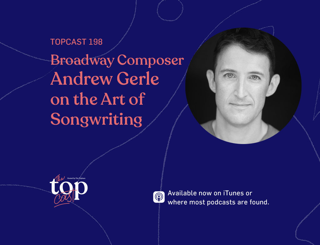 EPISODE 198 - Broadway Composer Andrew Gerle on the Art of Songwriting