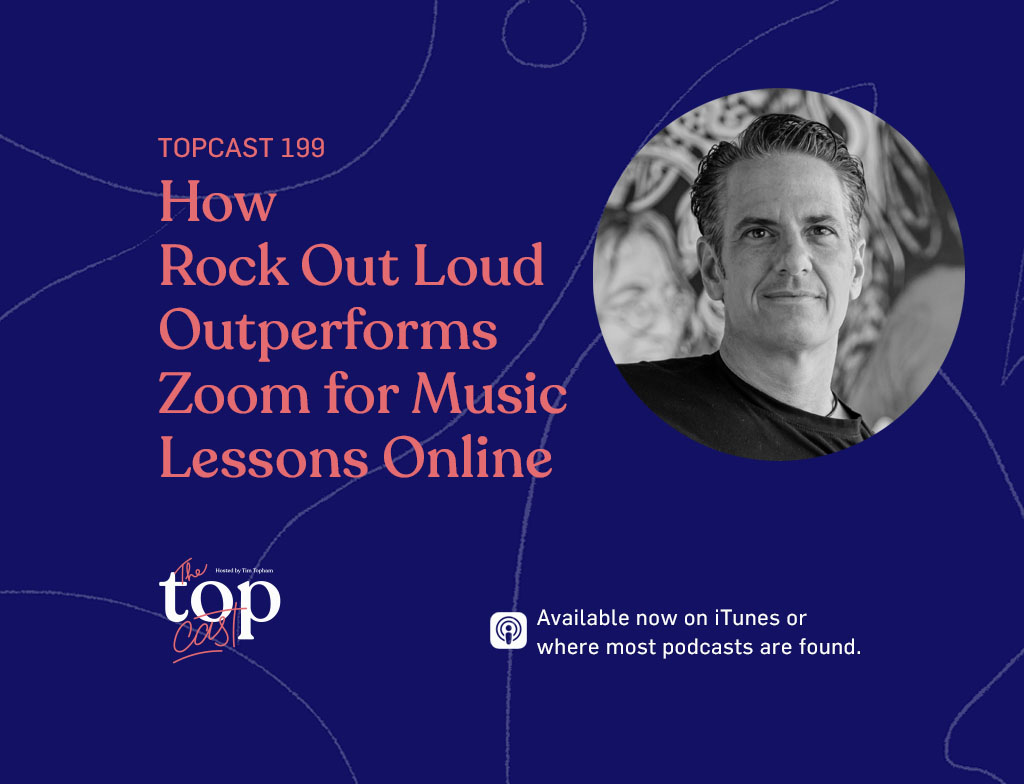 TopCast EPISODE 199 - How Rock Out Loud Outperforms Zoom for Music Lessons Online