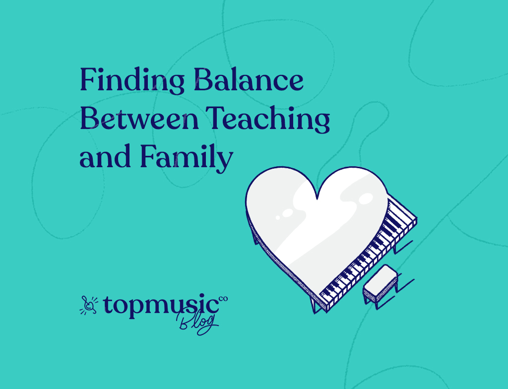 Finding Balance between Teaching and Family - Topmusic Blog