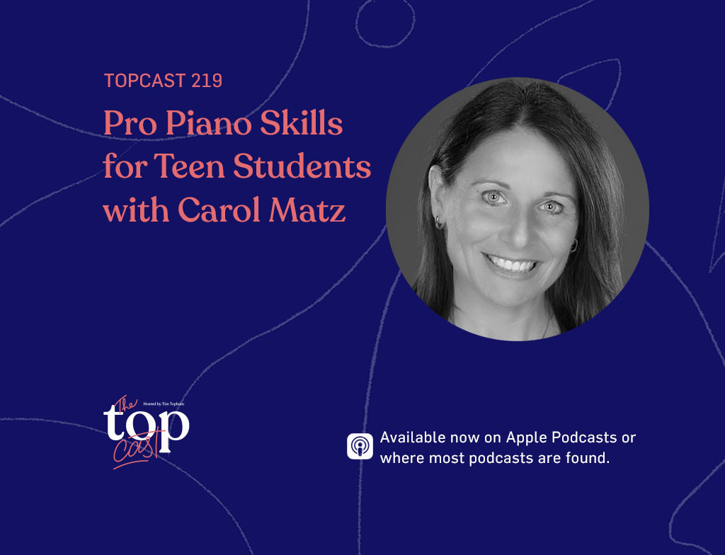 episode 219 - Pro Piano Skills for Teen Students with Carol Matz