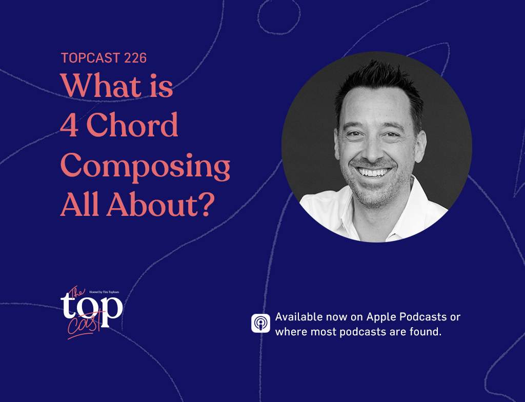 Topcast 226 What is 4 Chord Composing?