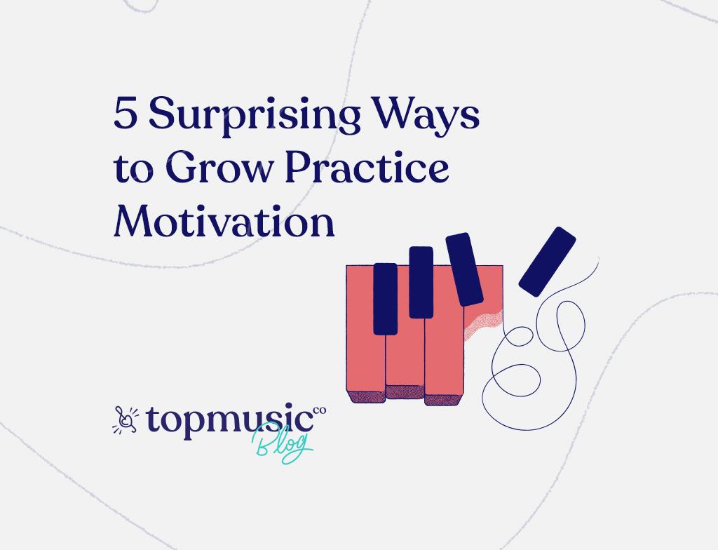 5 Surprising Ways to Grow Practice Motivation Blog Banner