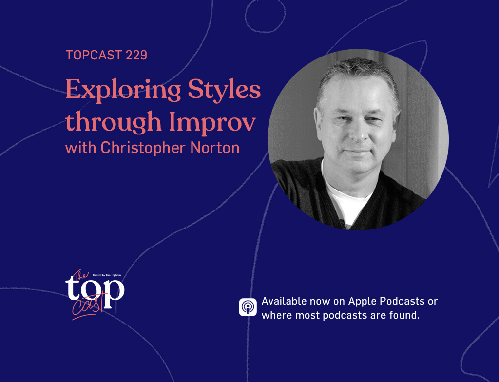 TopCast Episode 229 - Exploring Styles through Improv with Christopher Norton