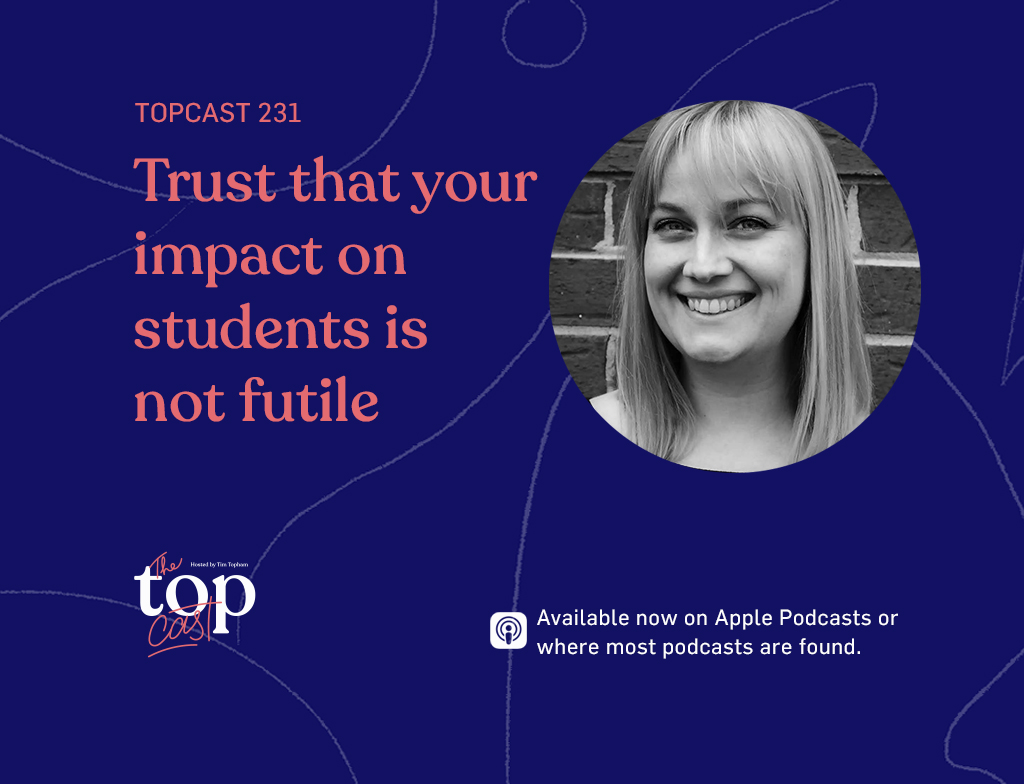 Episode 231 - Trust that your impact on students is not futile