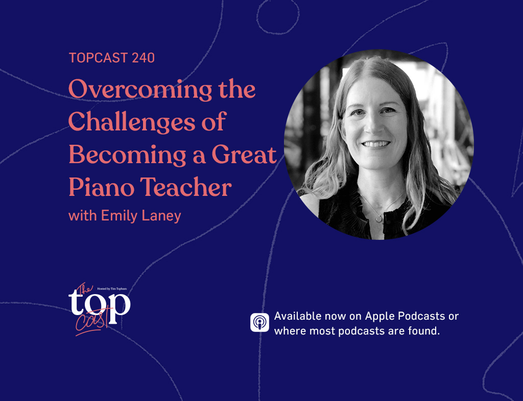 Episode 240 - Overcoming the Challenges of Becoming a Great Piano Teacher with Emily Laney