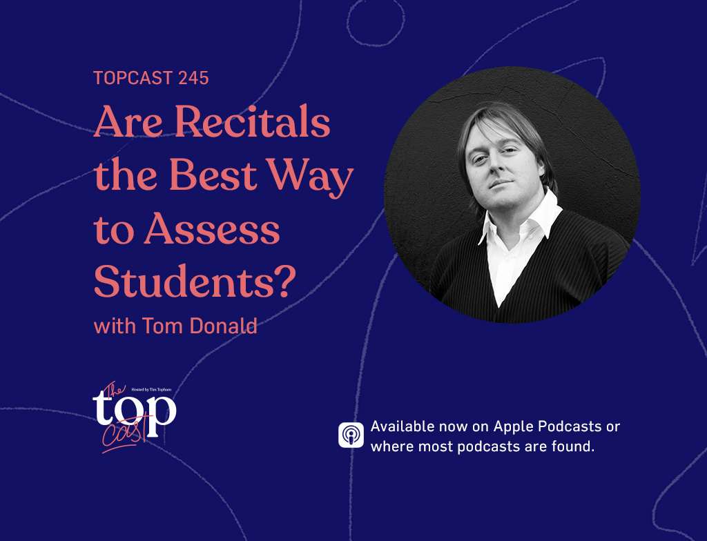 TopCast 245 - Are Recitals the Best Way to Assess Students? with Tom Donald
