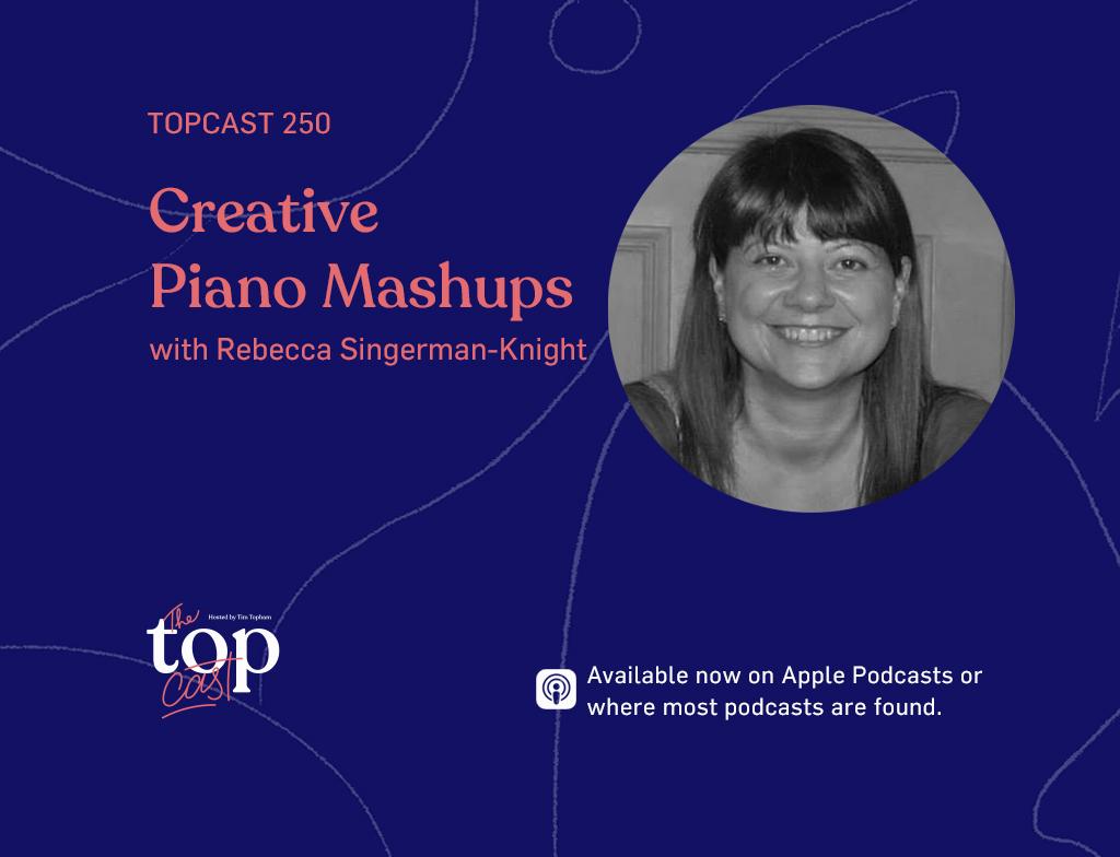 Piano Creativity Mashups with Rebecca Singerman-Knight