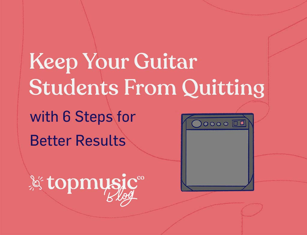 How to keep your guitar students from quitting amend Topmusic_Blog_Banner.png