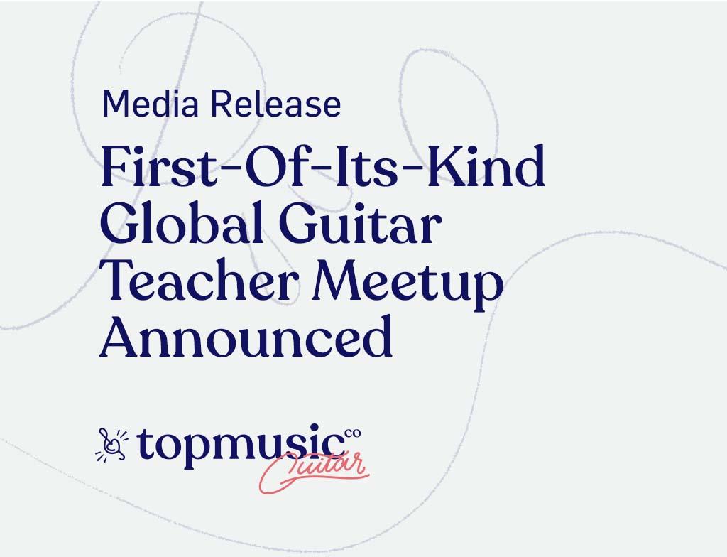 media release First-Of-Its-Kind Global Guitar Teacher Meetup Announced